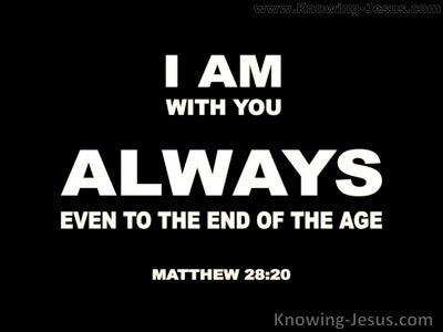 Matthew 28:20  I Am With You Always (black)