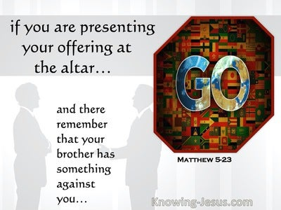 Matthew 5:23,24 First Be Reconciled To Your Brother And Then Offer Your Gift (white)