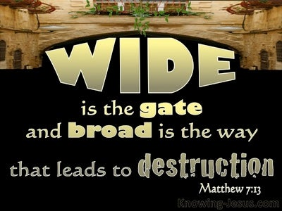 Matthew 7:13 Wide Is The Gate To Destruction (gold)