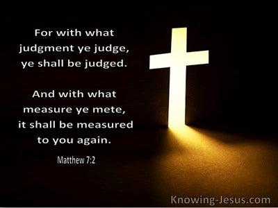 Matthew 7:2 With What Judgment Ye Judge, Ye Shall Be Judged (utmost)06:22