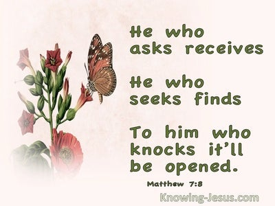 Matthew 7:8 He Who Asks Receives He Who Seeks Finds To Him Who Knocks It Will Be Opened (green)