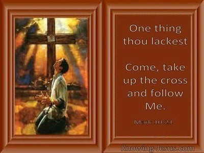 Mark 10:24 One Thing Thou Lackest Come, Take Up The Cross And Follow Me (utmost)09:28