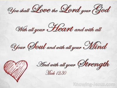 Mark 12:30 You Shall Love The Lord Your God With All Your Heart (white)