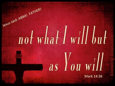 Mark 14:36 Not What I Will But As You Will (red)