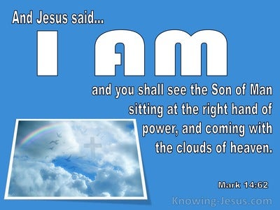 Mark 14:62  Jesus Said I Am You Shall See The Son Of  Man (blue)