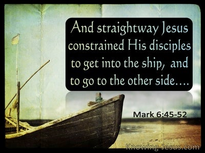 Mark 6:45 And Straightway Jesus Constrained His Disciples To Get Into A Boat (utmost)07:28