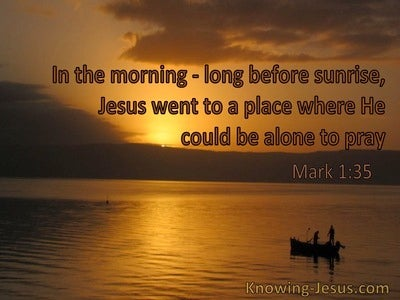 Mark 1:35 Jesus Went To A Place Where He Could Be Alone To Pray (windows)12:19