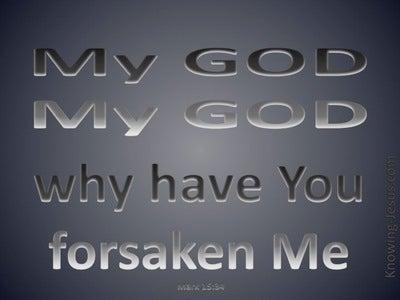Mark 15:34 My God Why Have You Forsaken Me (gray)