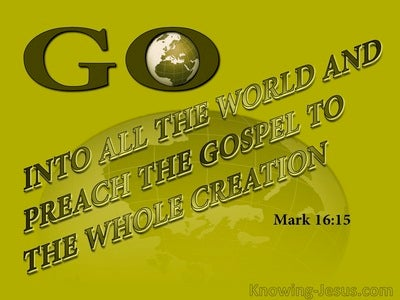 Mark 16:15 Go Into All The World And Preach The Gospel (sage)