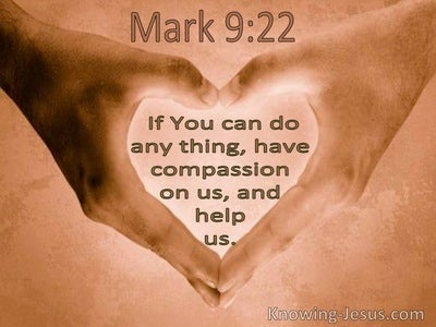 Mark 9:22 Have Compassion On Us And Help Us (utmost)10:02