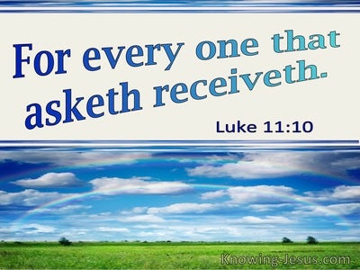Luke 11:10 For Everyone That Asketh Receiveth (utmost)06:09
