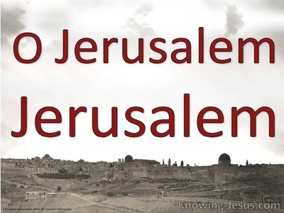 Luke 13:34 Jerusalem Jerusalem (red)