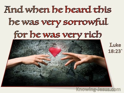 Luke 18:23 When He Heard This He Was Very Sorrowful For He Was Very Rich (utmost)08:18
