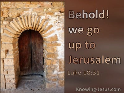 Luke 18:31 Behold We Go Up To Jerusalem (utmost)09:22