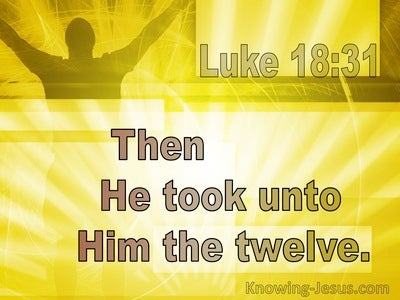 Luke 18:31 Then He Took Unto Him The Twelve (utmost)08:04