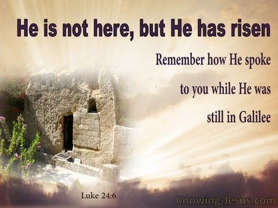 Luke 2:46 He Is Not Here  He Has Risen (brown)