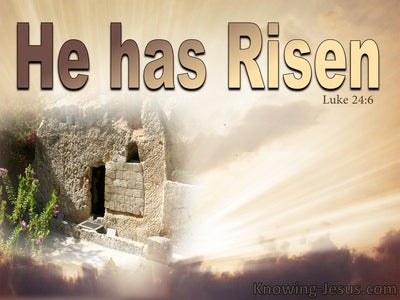 Luke 24:6 He Is Not Here  He Has Risen (beige)