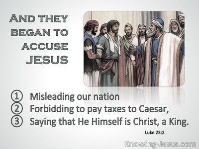 Luke 23:2 They Began To Accuse Jesus (sage)