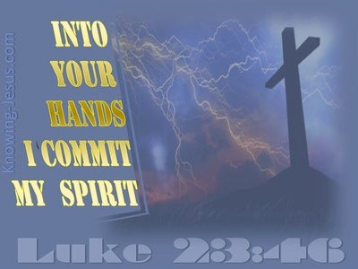 Luke 23:46  Into Your Hands I Commend My Spirit (blue)
