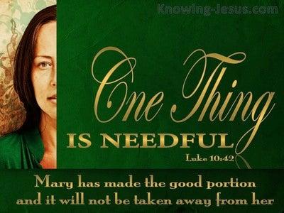 Luke 10:42 One Think Is Needful (green)