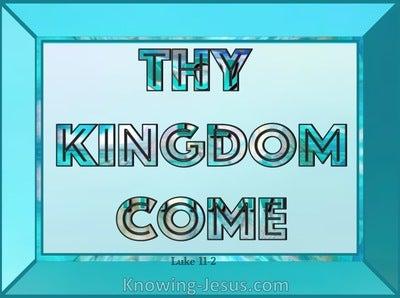 Luke 11:2 Thy Kingdom Come (aqua)
