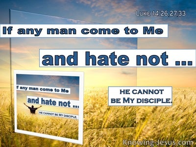 Luke 14:33 If Any Man Come To Me And Hate Not (utmost)07:02