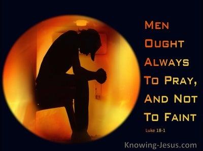 Luke 18:1 Men Ought Always To Pray, And Not To Faint (orange)
