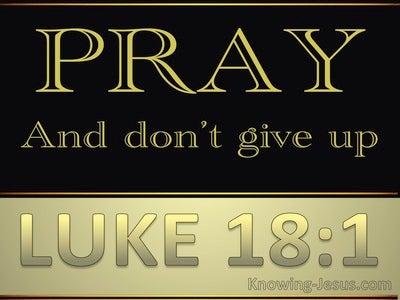 Luke 18:1 Pray And Do Not Lose Heart (black)