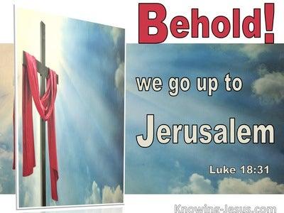 Luke 18:31 Behold We Go Up To Jerusalem (utmost)08:03