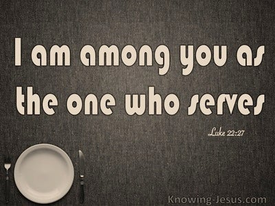 Luke 22:27 Who Is Greater He Who Reclines Or Serves (brown)