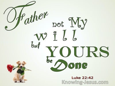 Luke 22:42 Not My Will But Yours (green)