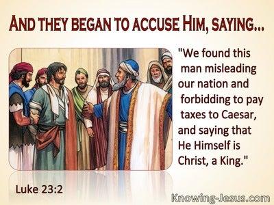 Luke 23:2 They Began To Accuse Jesus (maroon)