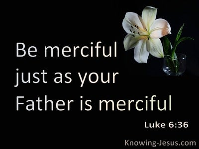 Luke 6:36 Be Merciful Ads Your Father Is Merciful (black)