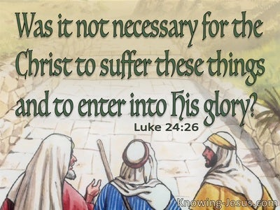 Luke 24:26 Christ Had To Suffer Before Entering His Glory (green)