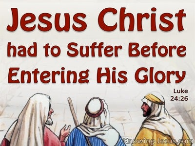 Luke 24:26 Christ Had To Suffer Before Entering His Glory (white)