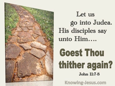 John 11:7,8  Goest Thou Thither Again (utmost)03:28