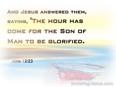 John 12:23 The Hour Has Come (yellow)