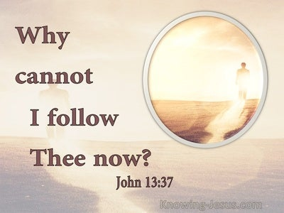 John 13:37 Peter Said Unto Him, Lord, Why Cannot I Follow Thee Now (beige)