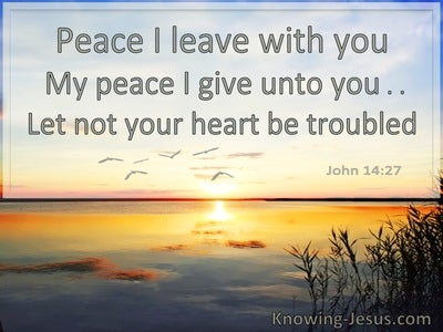 John 14:27 Peace I Leave With You Let Not Your Heart Be Troubled (utmost)12:14