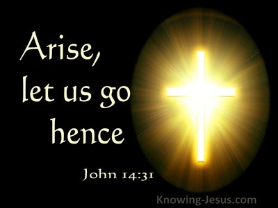 John 14:31 Arise Let Us Go Hence (utmost)02:20