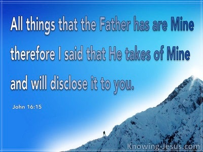 John 16:15 He Takes Of Mine And Discloses It To You (blue)