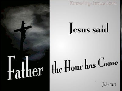 John 17:1 The Hour Has Come (gray)