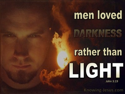 John 3:19 Men Love Darkness Rather Than Light (white)