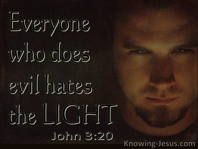 John 3:20 The Evil Doer Hates The Light (brown)