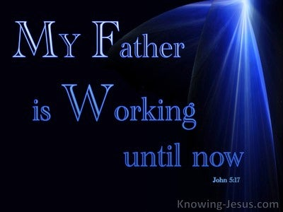 John 5:17 My Father Is Working Until Now (blue)