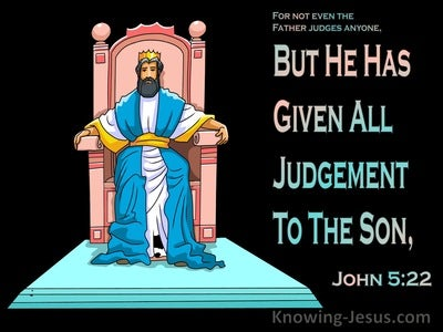 John 5:22 He Has Given All Judgement To The Son (aqua)