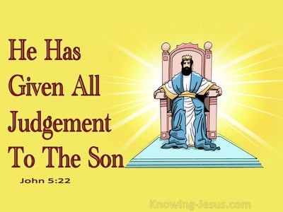 John 5:22 He Has Given All Judgement To The Son (yellow)