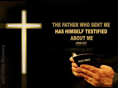 John 5:37 The Father Who Sent Me Testifies Of Me (black)