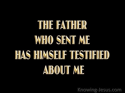 John 5:37 The Father Who Sent Me Testifies Of Me (gold)