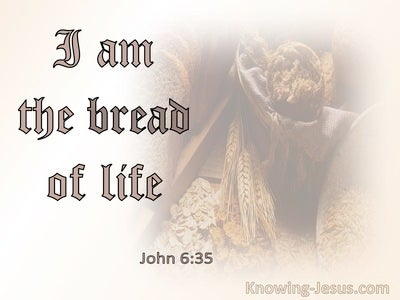 John 6:35  I Am The Bread Of Life, He Who Come Will Never Hunger (beige)